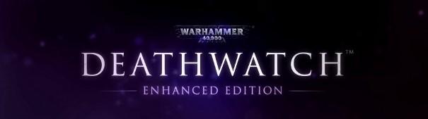 Warhammer 40,000 Deathwatch Enhanced Edition pobierz